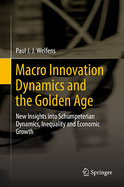 Welfens, Paul J. J. - Macro Innovation Dynamics and the Golden Age, ebook
