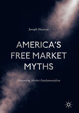 Shaanan, Joseph - America's Free Market Myths, ebook
