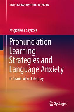Szyszka, Magdalena - Pronunciation Learning Strategies and Language Anxiety, e-kirja