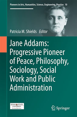 Shields, Patricia - Jane Addams: Progressive Pioneer of Peace, Philosophy, Sociology, Social Work and Public Administration, ebook