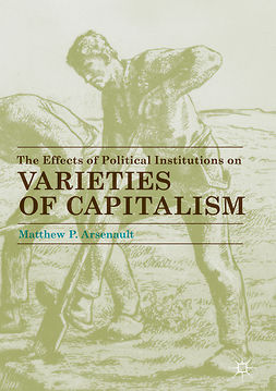 Arsenault, Matthew P. - The Effects of Political Institutions on Varieties of Capitalism, e-bok
