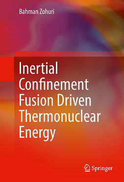 Zohuri, Bahman - Inertial Confinement Fusion Driven Thermonuclear Energy, ebook