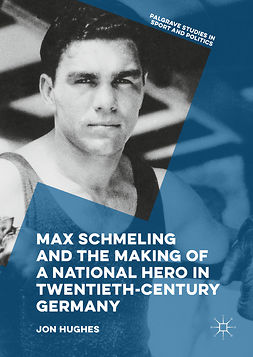 Hughes, Jon - Max Schmeling and the Making of a National Hero in Twentieth-Century Germany, e-kirja