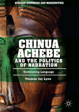 Lynn, Thomas Jay - Chinua Achebe and the Politics of Narration, ebook