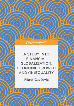 Čaušević, Fikret - A Study into Financial Globalization, Economic Growth and (In)Equality, ebook