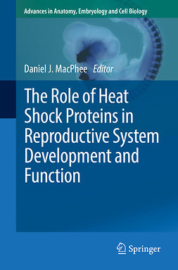 MacPhee, Daniel J. - The Role of Heat Shock Proteins in Reproductive System Development and Function, e-bok