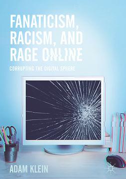 Klein, Adam - Fanaticism, Racism, and Rage Online, ebook
