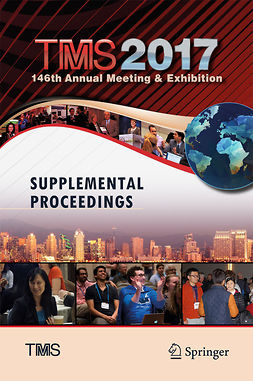 Society, The Minerals, Metals, & Materials - TMS 2017 146th Annual Meeting & Exhibition Supplemental Proceedings, e-kirja