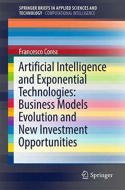 Corea, Francesco - Artificial Intelligence and Exponential Technologies: Business Models Evolution and New Investment Opportunities, e-kirja