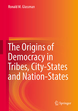 Glassman, Ronald M. - The Origins of Democracy in Tribes, City-States and Nation-States, e-bok