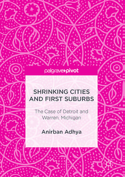 Adhya, Anirban - Shrinking Cities and First Suburbs, ebook