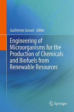 Gosset, Guillermo - Engineering of Microorganisms for the Production of Chemicals and Biofuels from Renewable Resources, ebook