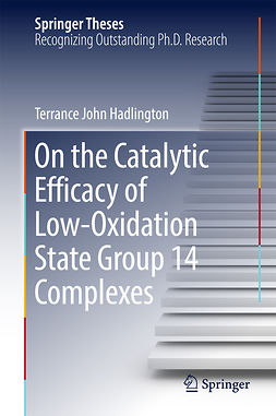 Hadlington, Terrance John - On the Catalytic Efficacy of Low-Oxidation State Group 14 Complexes, ebook