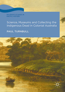 Turnbull, Paul - Science, Museums and Collecting the Indigenous Dead in Colonial Australia, ebook