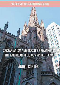 Cortés, Ángel - Sectarianism and Orestes Brownson in the American Religious Marketplace, ebook
