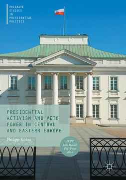 Köker, Philipp - Presidential Activism and Veto Power in Central and Eastern Europe, e-bok