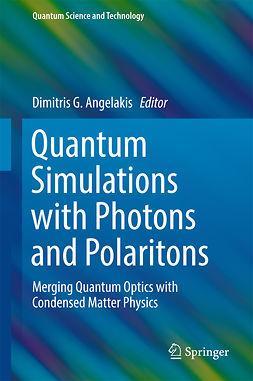 Angelakis, Dimitris G. - Quantum Simulations with Photons and Polaritons, e-kirja