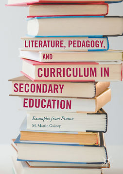 Guiney, M. Martin - Literature, Pedagogy, and Curriculum in Secondary Education, ebook