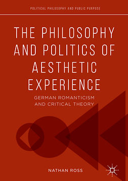 Ross, Nathan - The Philosophy and Politics of Aesthetic Experience, e-bok