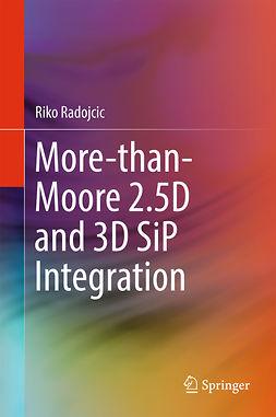 Radojcic, Riko - More-than-Moore 2.5D and 3D SiP Integration, ebook