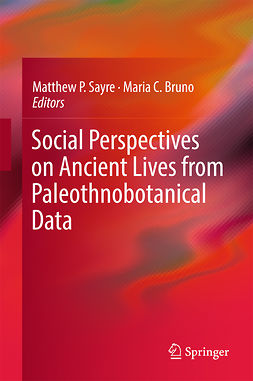 Bruno, Maria C. - Social Perspectives on Ancient Lives from Paleothnobotanical Data, ebook