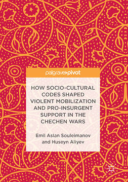 Aliyev, Huseyn - How Socio-Cultural Codes Shaped Violent Mobilization and Pro-Insurgent Support in the Chechen Wars, ebook