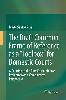"Silva, Marta Santos - The Draft Common Frame of Reference as a ""Toolbox"" for Domestic Courts, ebook"