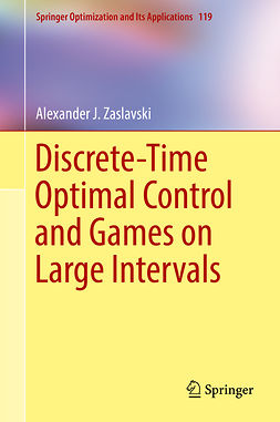 Zaslavski, Alexander J. - Discrete-Time Optimal Control and Games on Large Intervals, ebook