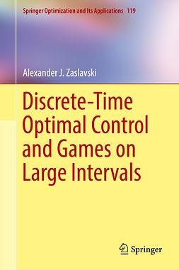 Zaslavski, Alexander J. - Discrete-Time Optimal Control and Games on Large Intervals, e-kirja