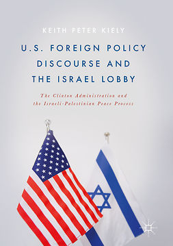 Kiely, Keith Peter - U.S. Foreign Policy Discourse and the Israel Lobby, ebook