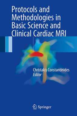 Constantinides, Christakis - Protocols and Methodologies in Basic Science and Clinical Cardiac MRI, ebook