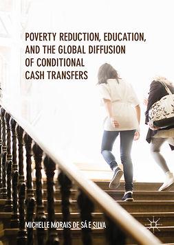 Silva, Michelle Morais de Sá e - Poverty Reduction, Education, and the Global Diffusion of Conditional Cash Transfers, ebook