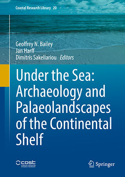 Bailey, Geoffrey N. - Under the Sea: Archaeology and Palaeolandscapes of the Continental Shelf, ebook