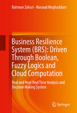 Moghaddam, Masoud - Business Resilience System (BRS): Driven Through Boolean, Fuzzy Logics and Cloud Computation, ebook