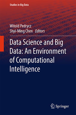 Chen, Shyi-Ming - Data Science and Big Data: An Environment of Computational Intelligence, ebook