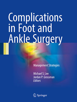 Grossman, Jordan P. - Complications in Foot and Ankle Surgery, e-kirja