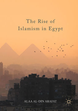 Arafat, Alaa Al-Din - The Rise of Islamism in Egypt, e-kirja