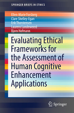 Forsberg, Ellen-Marie - Evaluating Ethical Frameworks for the Assessment of Human Cognitive Enhancement Applications, e-kirja