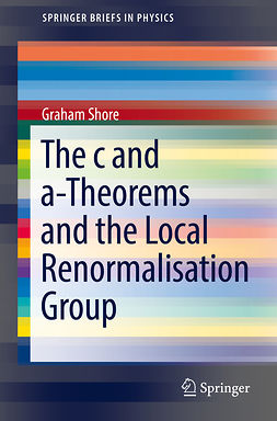 Shore, Graham - The c and a-Theorems and the Local Renormalisation Group, ebook