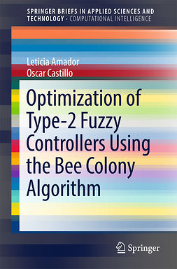 Amador, Leticia - Optimization of Type-2 Fuzzy Controllers Using the Bee Colony Algorithm, ebook
