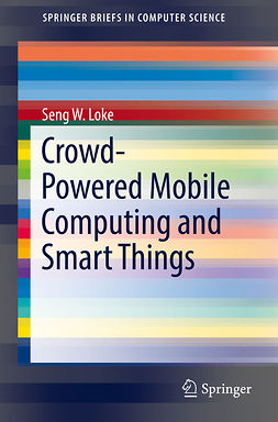 Loke, Seng W. - Crowd-Powered Mobile Computing and Smart Things, ebook