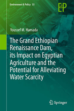 Hamada, Youssef M. - The Grand Ethiopian Renaissance Dam, its Impact on Egyptian Agriculture and the Potential for Alleviating Water Scarcity, ebook