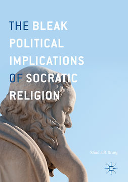 Drury, Shadia B. - The Bleak Political Implications of Socratic Religion, ebook