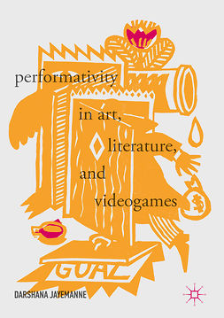 Jayemanne, Darshana - Performativity in Art, Literature, and Videogames, e-kirja