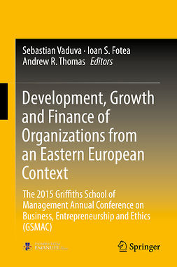 Fotea, Ioan S. - Development, Growth and Finance of Organizations from an Eastern European Context, ebook