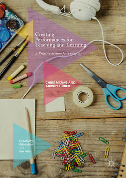 Huber, Aubrey - Creating Performances for Teaching and Learning, ebook