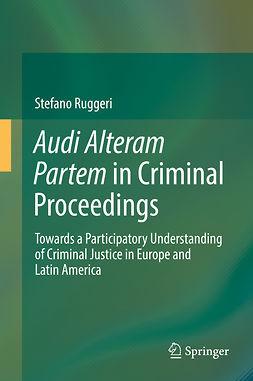 Ruggeri, Stefano - Audi Alteram Partem in Criminal Proceedings, ebook