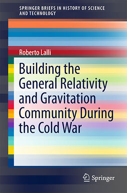 Lalli, Roberto - Building the General Relativity and Gravitation Community During the Cold War, ebook