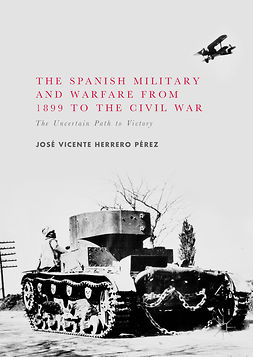 Pérez, José Vicente Herrero - The Spanish Military and Warfare from 1899 to the Civil War, ebook