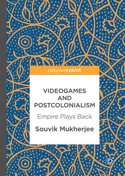 Mukherjee, Souvik - Videogames and Postcolonialism, ebook